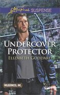 Undercover Protector (Wilderness Inc) (Love Inspired Suspense Series)