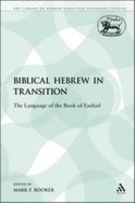 Biblical Hebrew in Transition (Library Of Hebrew Bible/old Testament Studies Series) Paperback