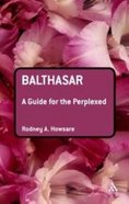 Balthasar (Guides For The Perplexed Series) Paperback