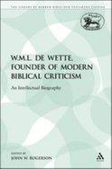 W. M. L. De Wette, Founder of Modern Biblical Criticism (Library Of Hebrew Bible/old Testament Studies Series) Paperback