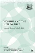Worship and the Hebrew Bible (Library Of Hebrew Bible/old Testament Studies Series) Paperback