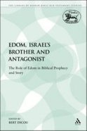 Edom, Israel's Brother and Antagonis (Library Of Hebrew Bible/old Testament Studies Series)