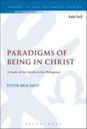 Paradigms of Being in Christ (Library Of New Testament Studies Series) Paperback