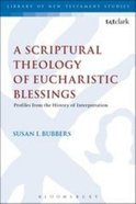 A Scriptural Theology of Eucharistic Blessings (Library Of New Testament Studies Series) Paperback