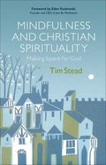 Mindfulness and Christian Spirituality: Making Space For God Paperback