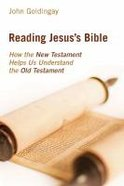 Reading Jesus's Bible: How the New Testament Helps Us Understand the Old Testament Paperback