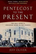 Pentecost to Present #03: Worldwide Revivals and Renewals: The Enduring Work of the Holy Spirit in the Church Paperback