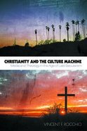 Christianity and the Culture Machine: Media and Theology in the Age of Late Secularism Paperback
