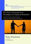 New Covenant as a Paradigm For Optimal Relations, The: Marital Principles Derived From a Theological-Psychological Integration (House Of Prisca And Aquila Series) Paperback