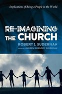 Re-Imagining the Church: Implications of Being a People in the World Paperback