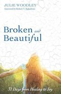 Broken and Beautiful: 31 Days From Healing to Joy