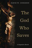 The God Who Saves: A Dogmatic Sketch Paperback