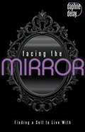 Facing the Mirror: Finding a Self to Live With Paperback