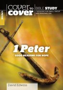 1 Peter - Good Reasons For Hope (Cover To Cover Bible Study Guide Series)