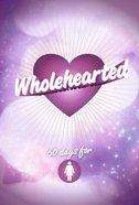 Wholehearted - Girls' Devotional