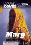 Mary, the Mother of Jesus (Cover To Cover Bible Study Guide Series) Paperback