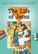 Mini Bible Activities: The Life of Jesus (Mini Bible Activity Books Series) Booklet