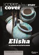 Elisha - a Lesson in Faithfulness (Cover To Cover Bible Study Guide Series) Paperback