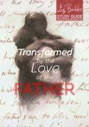 Transformed By the Love of the Father (Study Guide) Paperback