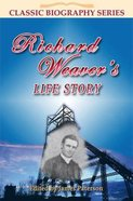 Richard Weaver's Life Story (Classic Biography Series)