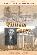 Life of William Carey (Classic Biography Series)