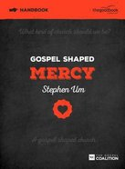 Gospel Shaped Mercy (Handbook) Paperback