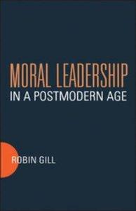 Moral Leadership in a Postmodern Age