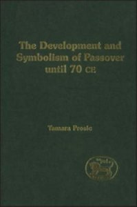 Development and Symbolism of Passover (Journal For The Study Of The Old Testament Supplement Series)