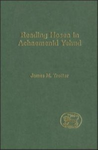 Reading Hosea in Achaemenid Yehud (Journal For The Study Of The Old Testament Supplement Series)