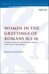Women in the Greetings of Romans 16.1-16 (Library Of New Testament Studies Series)