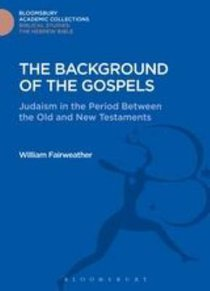 The Background of the Gospels (Bloomsbury Academic Collections: Biblical Studies Series)