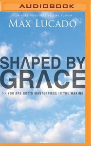 Shaped By Grace (Unabridged, Mp3)