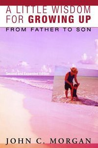 A Little Wisdom For Growing Up: From Father to Son (Expanded 2nd Edition)