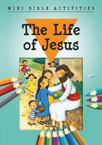 Mini Bible Activities: The Life of Jesus (Mini Bible Activity Books Series)