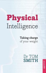 Physical Intelligence: How to Take Charge of Your Weight