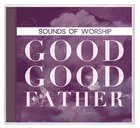 Sounds of Worship: Good Good Father (Double Cd) CD