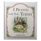 Spiritlifter: I Prayed For You Today Hardback