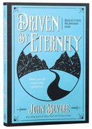 Driven By Eternity: Make Your Life Count Today & Forever