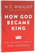 How God Became King: The Forgotten Story of the Gospels Paperback