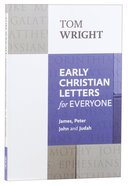 Early Christian Letters For Everyone: James, Peter, John, Judah (New Testament For Everyone Series)