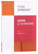 John For Everyone: Part 1 Chapters 1-10 (New Testament For Everyone Series) Paperback