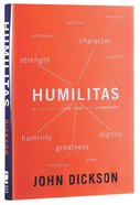 Humilitas: A Lost Key to Life, Love and Leadership Hardback