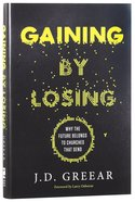Gaining By Losing: Why the Future Belongs to Churches That Send Hardback