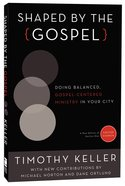 Shaped By the Gospel (Gospel From Center Church) Paperback