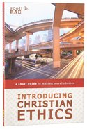 Introducing Christian Ethics: A Short Guide to Making Moral Choices Paperback