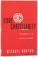 Core Christianity: Finding Yourself in God's Story Paperback