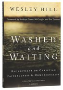 Washed and Waiting: Reflections on Christian Faithfulness and Homosexuality Paperback