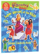 Beginner's Bible: A Super Heroes of the Bible Sticker and Activity Book
