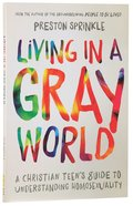 Living in a Gray World: A Christian Teen's Guide to Understanding Homosexuality Paperback