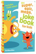 The Super, Epic, Mega Joke Book For Kids Paperback